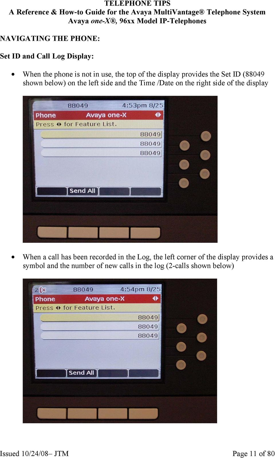 side of the display When a call has been recorded in the Log, the left corner of the display