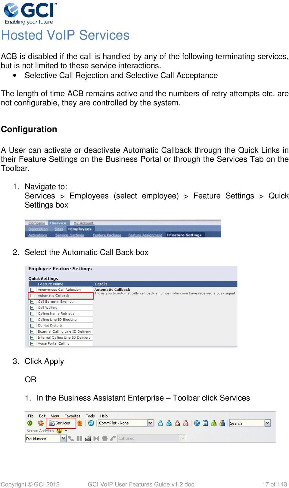 Configuration A User can activate or deactivate Automatic Callback through the Quick Links in their Feature Settings on the Business Portal or through the Services Tab on the Toolbar. 1.