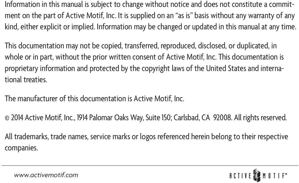 This documentation may not be copied, transferred, reproduced, disclosed, or duplicated, in whole or in part, without the prior written consent of Active Motif, Inc.