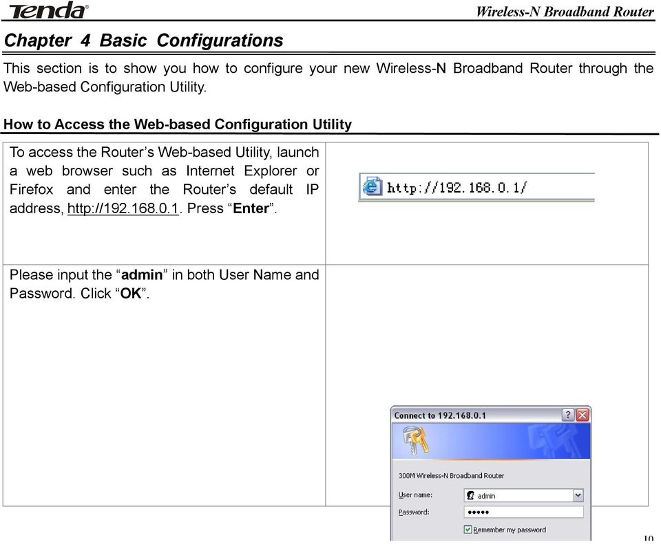 How to Access the Web-based Configuration Utility To access the Router s Web-based Utility, launch a web