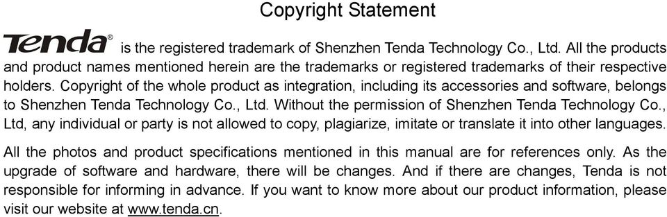 Copyright of the whole product as integration, including its accessories and software, belongs to Shenzhen Tenda Technology Co., Ltd. Without the permission of Shenzhen Tenda Technology Co.