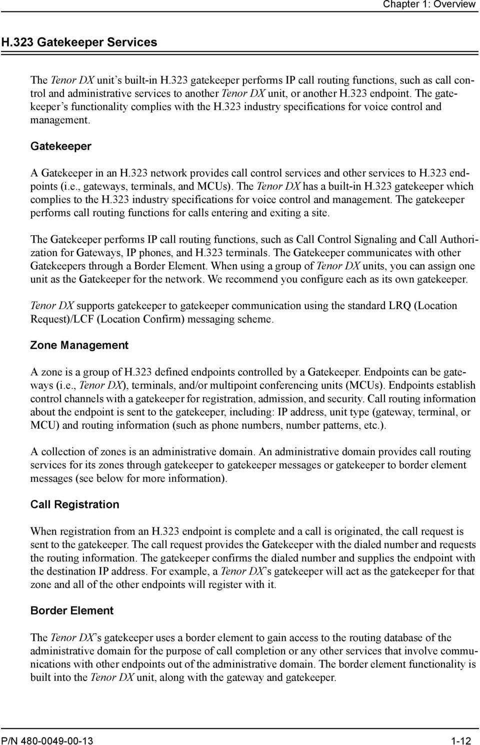 The gatekeeper s functionality complies with the H.323 industry specifications for voice control and management. Gatekeeper A Gatekeeper in an H.