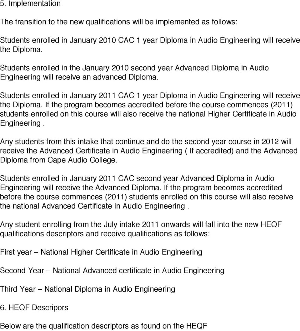 Students enrolled in January 2011 CAC 1 year Diploma in Audio Engineering will receive the Diploma.