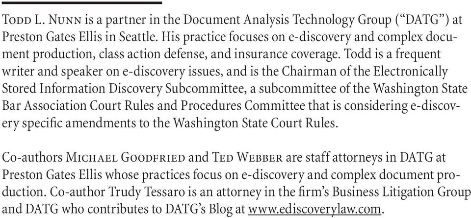 Todd is a frequent writer and speaker on e-discovery issues, and is the Chairman of the Electronically Stored Information Discovery Subcommittee, a subcommittee of the Washington State Bar