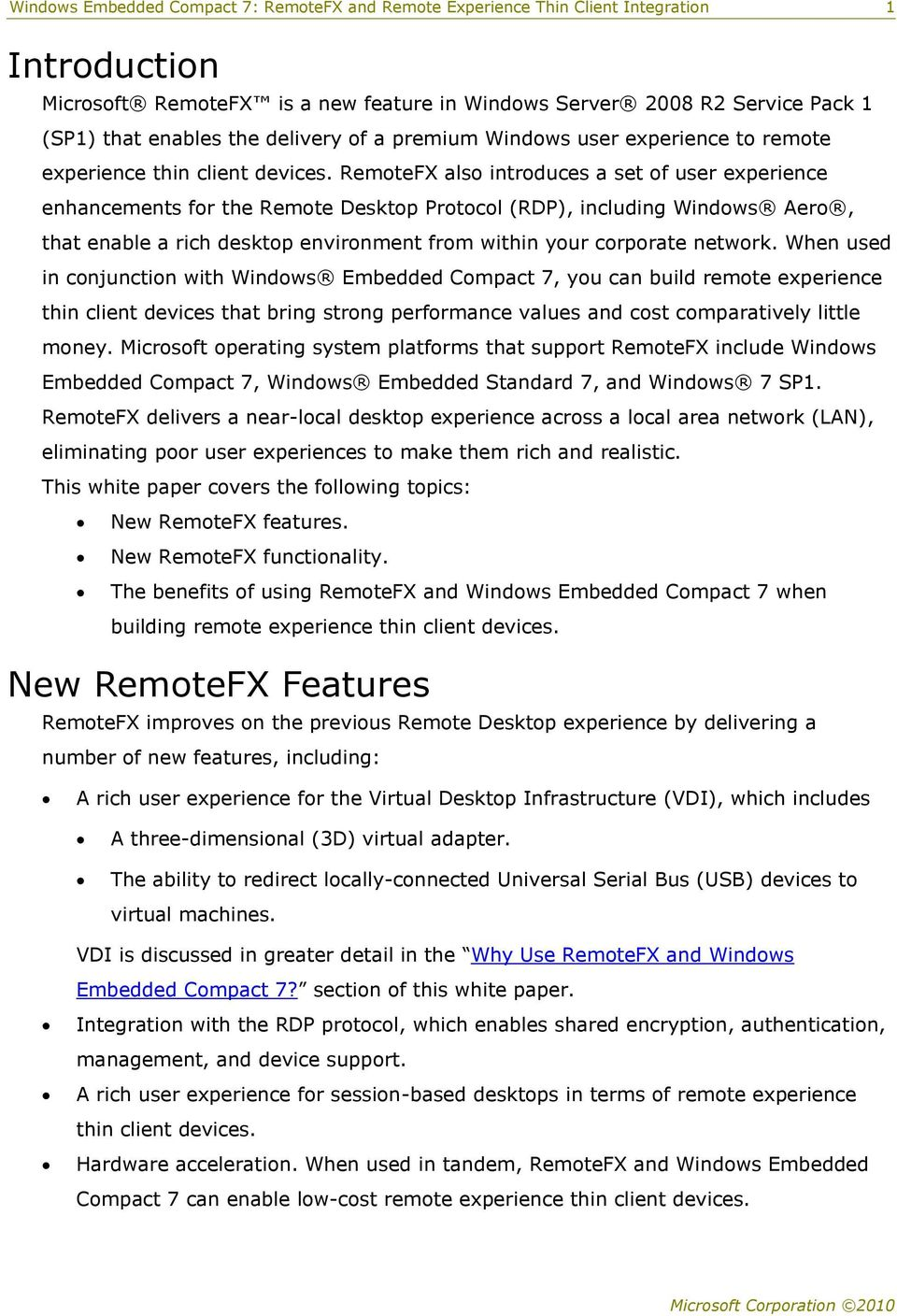 RemoteFX also introduces a set of user experience enhancements for the Remote Desktop Protocol (RDP), including Windows Aero, that enable a rich desktop environment from within your corporate network.