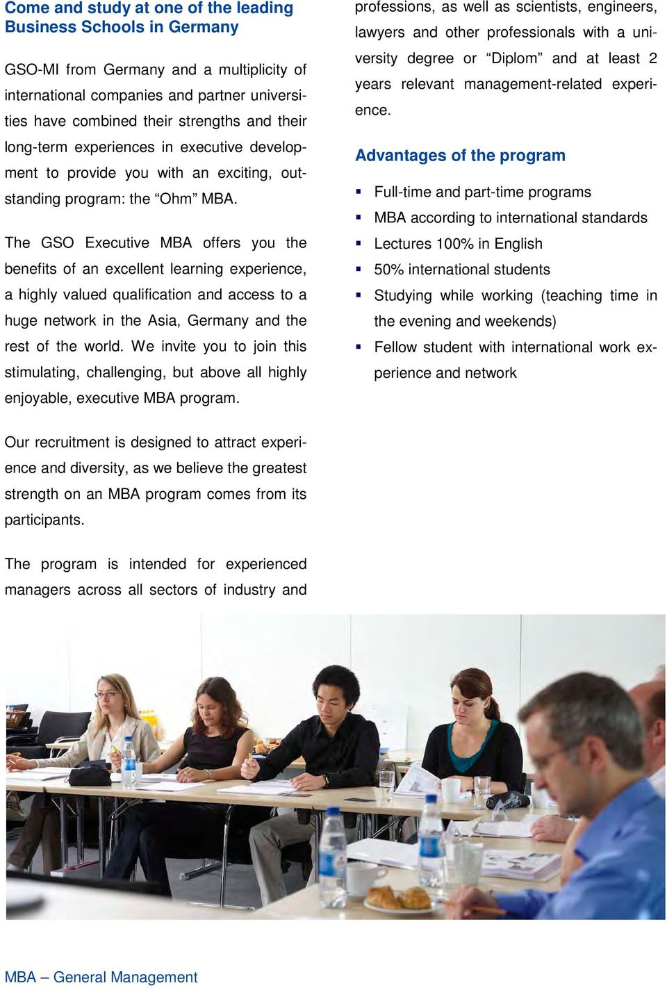 The GSO Executive MBA offers you the benefits of an excellent learning experience, a highly valued qualification and access to a huge network in the Asia, Germany and the rest of the world.