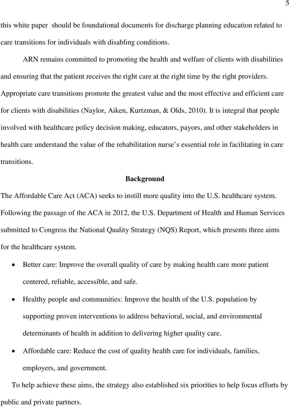 Appropriate care transitions promote the greatest value and the most effective and efficient care for clients with disabilities (Naylor, Aiken, Kurtzman, & Olds, 2010).