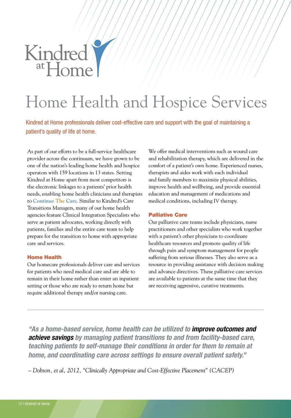 Setting Kindred at Home apart from most competitors is the electronic linkages to a patients prior health needs, enabling home health clinicians and therapists to Continue The Care.