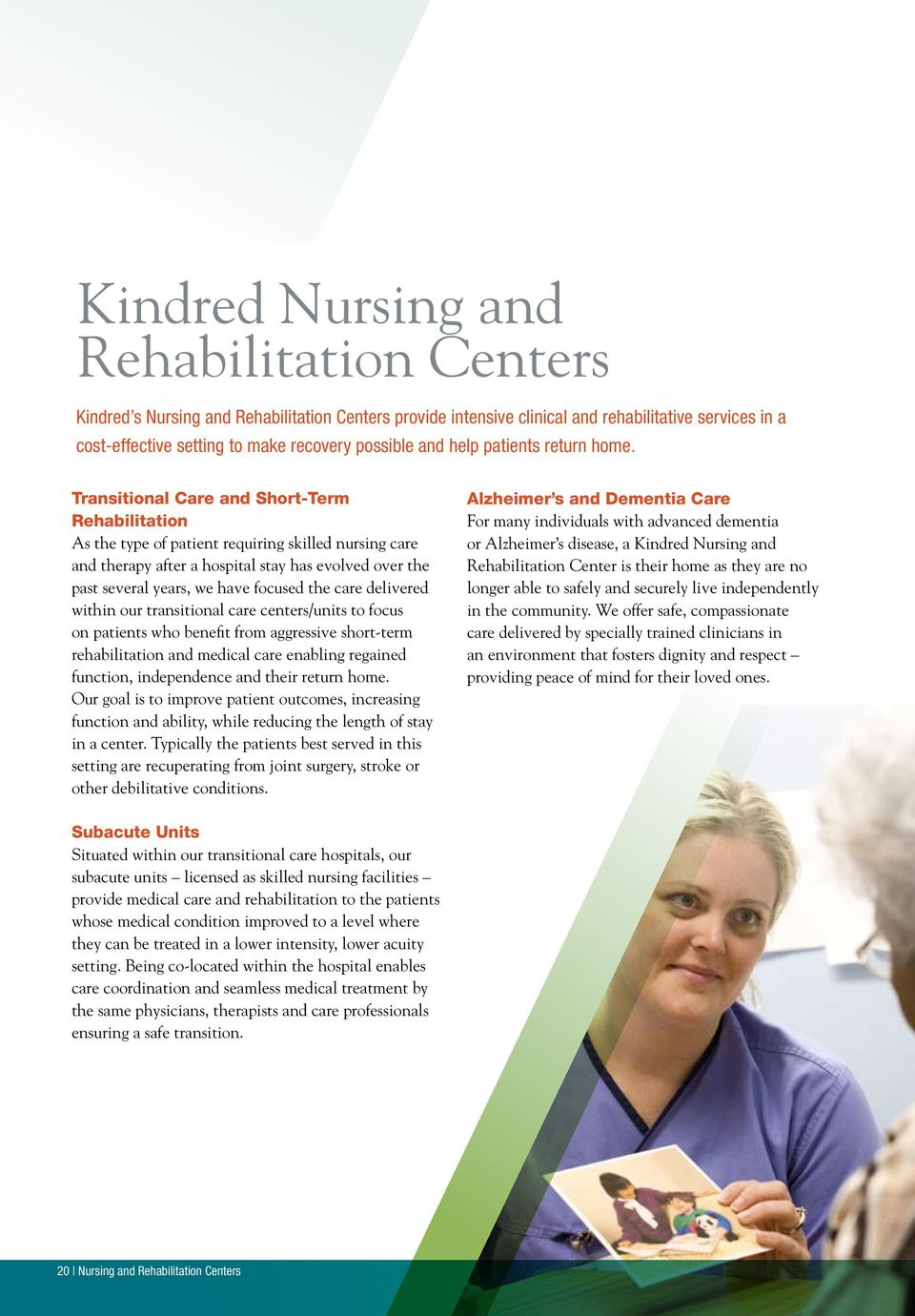 Transitional Care and Short-Term Rehabilitation As the type of patient requiring skilled nursing care and therapy after a hospital stay has evolved over the past several years, we have focused the