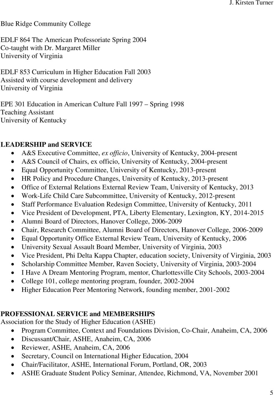 Fall 1997 Spring 1998 Teaching Assistant LEADERSHIP and SERVICE A&S Executive Committee, ex officio,, 2004-present A&S Council of Chairs, ex officio,, 2004-present Equal Opportunity Committee,,