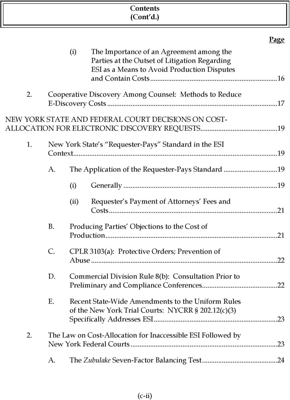 New York State s Requester-Pays Standard in the ESI Context...19 A. The Application of the Requester-Pays Standard...19 (i) Generally...19 (ii) Requester s Payment of Attorneys Fees and Costs...21 B.
