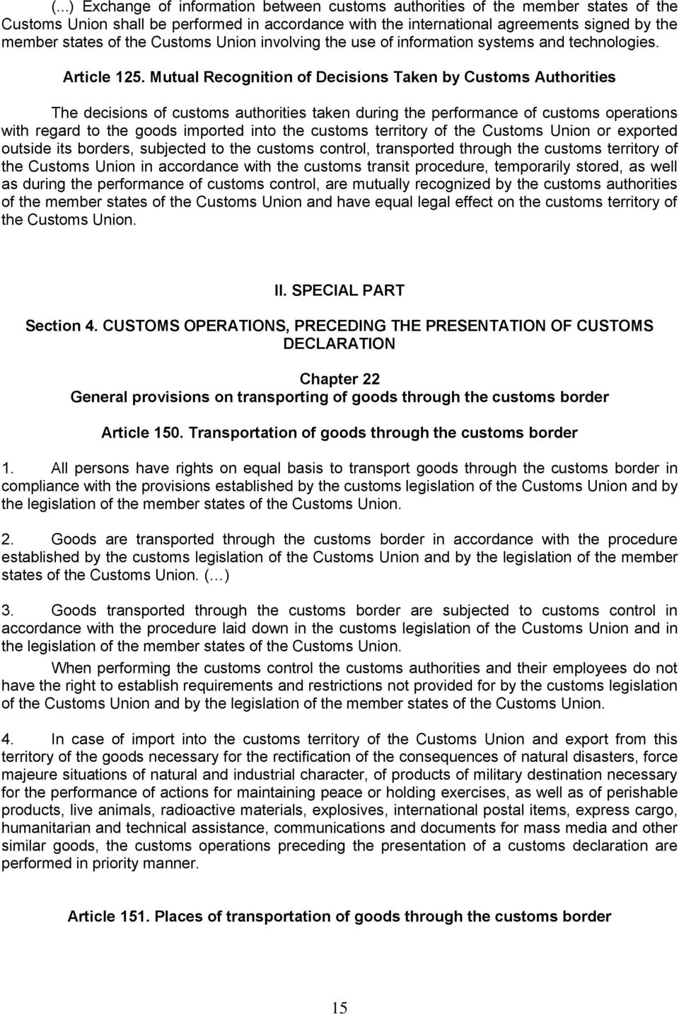 Mutual Recognition of Decisions Taken by Customs Authorities The decisions of customs authorities taken during the performance of customs operations with regard to the goods imported into the customs