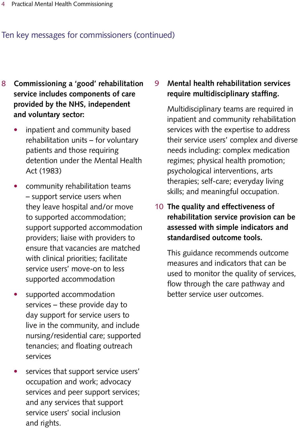 service users when they leave hospital and/or move to supported accommodation; support supported accommodation providers; liaise with providers to ensure that vacancies are matched with clinical