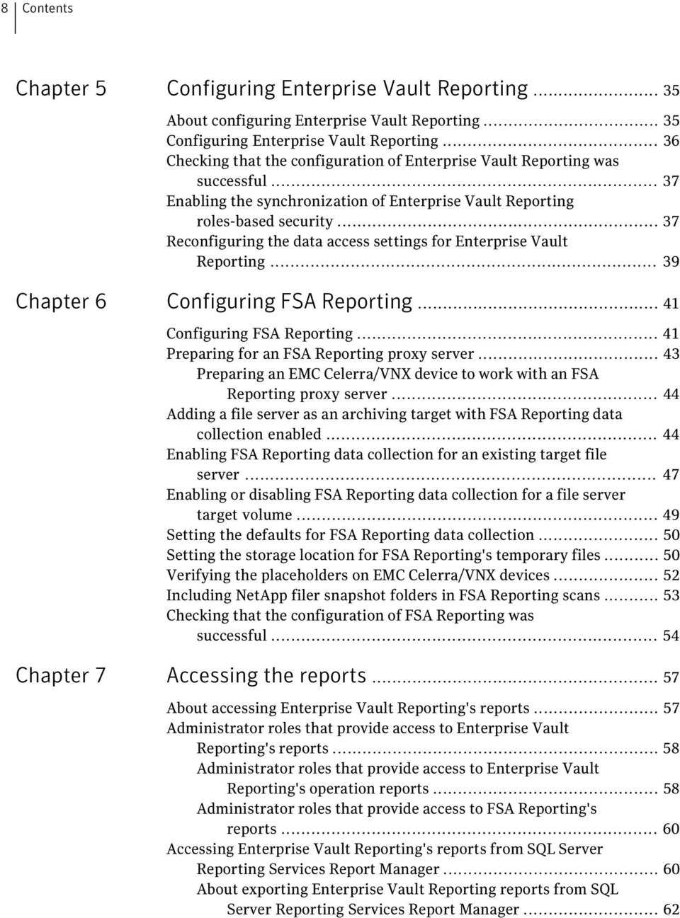 .. 37 Reconfiguring the data access settings for Enterprise Vault Reporting... 39 Chapter 6 Configuring FSA Reporting... 41 Configuring FSA Reporting... 41 Preparing for an FSA Reporting proxy server.