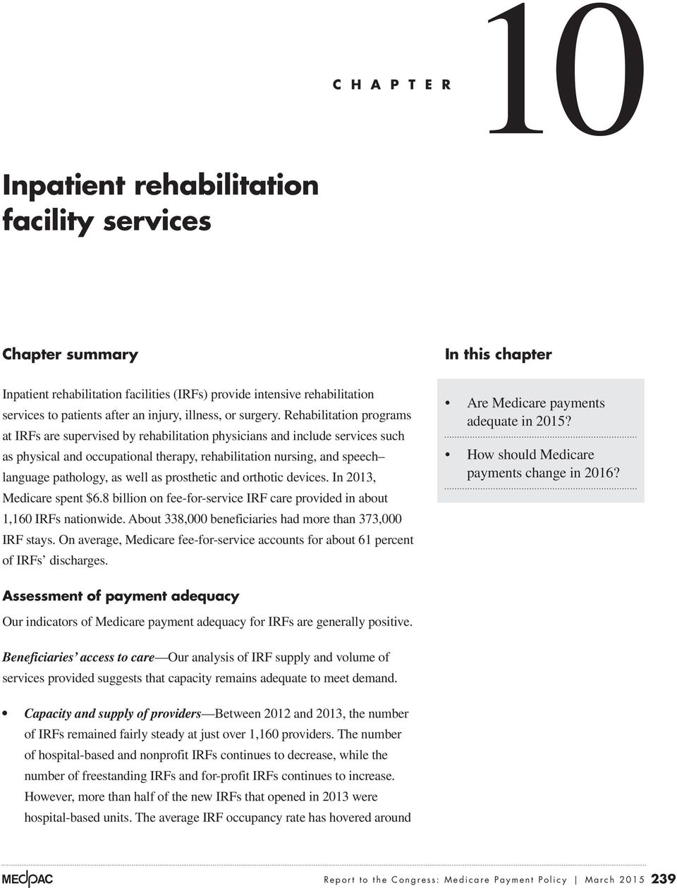 Rehabilitation programs at IRFs are supervised by rehabilitation physicians and include services such as physical and occupational therapy, rehabilitation nursing, and speech language pathology, as