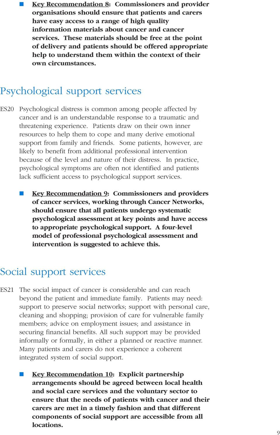 Psychological support services ES20 Psychological distress is common among people affected by cancer and is an understandable response to a traumatic and threatening experience.