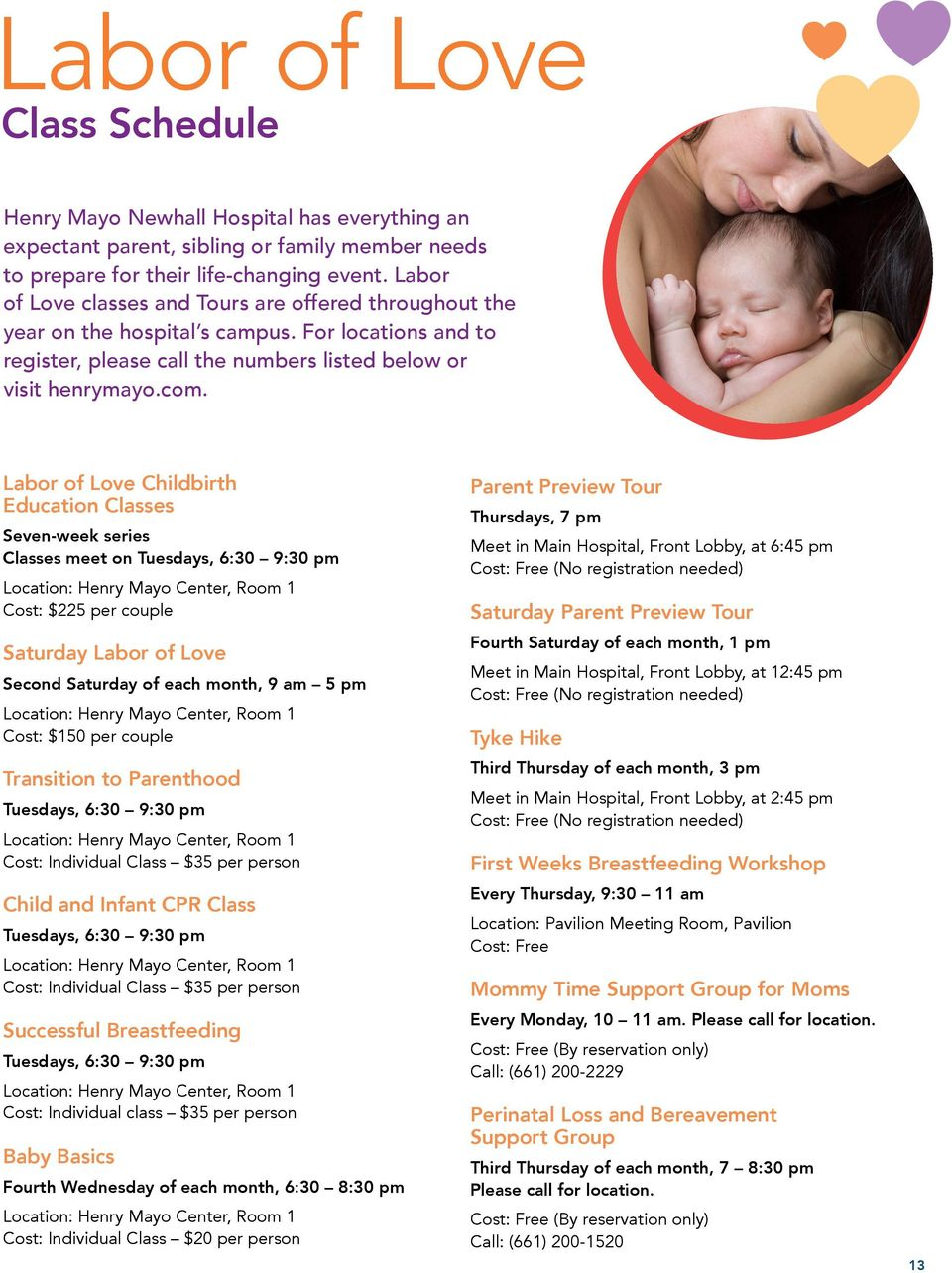 Labor of Love Childbirth Education Classes Seven-week series Classes meet on Tuesdays, 6:30 9:30 pm Location: Henry Mayo Center, Room 1 Cost: $225 per couple Saturday Labor of Love Second Saturday of
