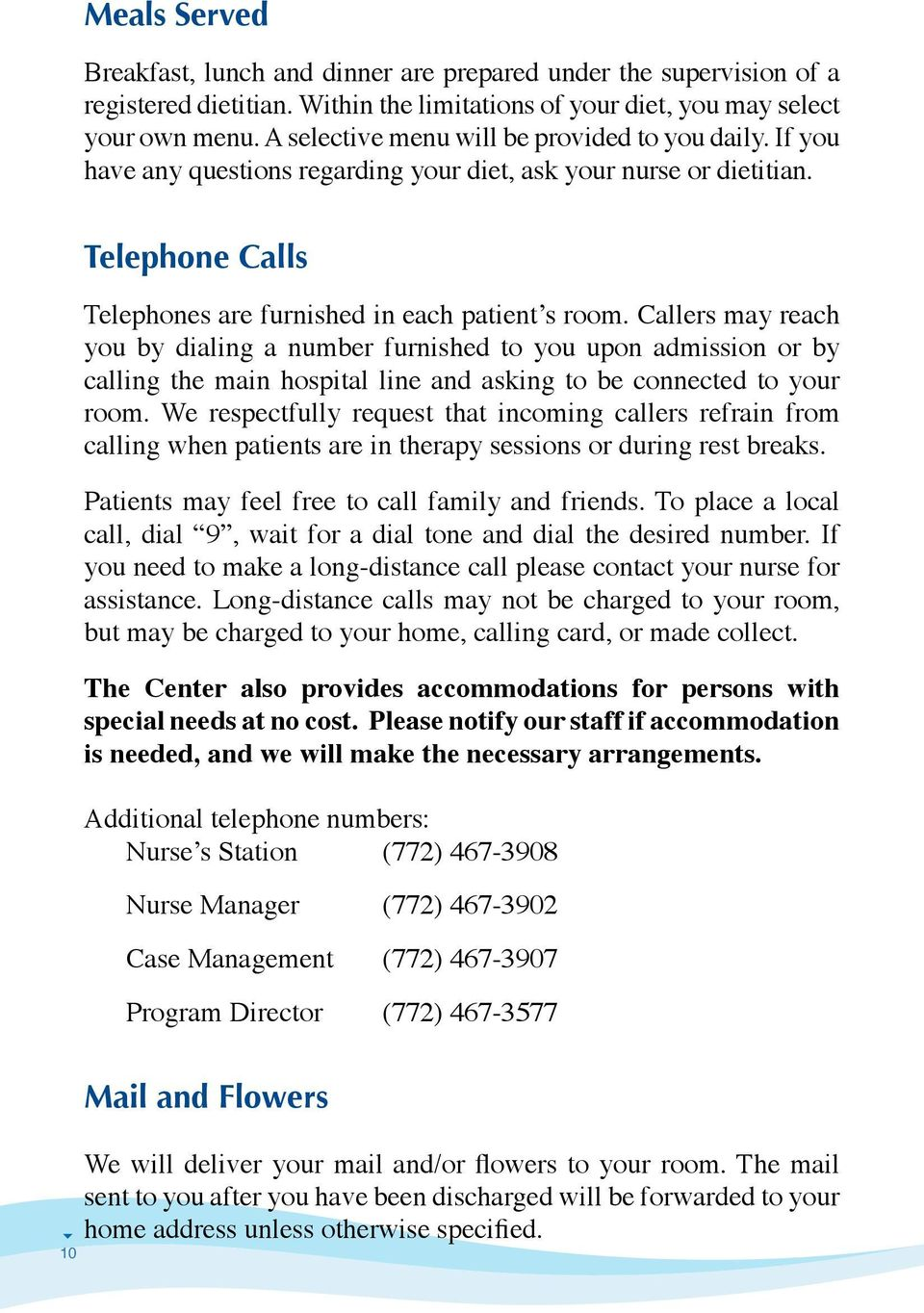 Callers may reach you by dialing a number furnished to you upon admission or by calling the main hospital line and asking to be connected to your room.