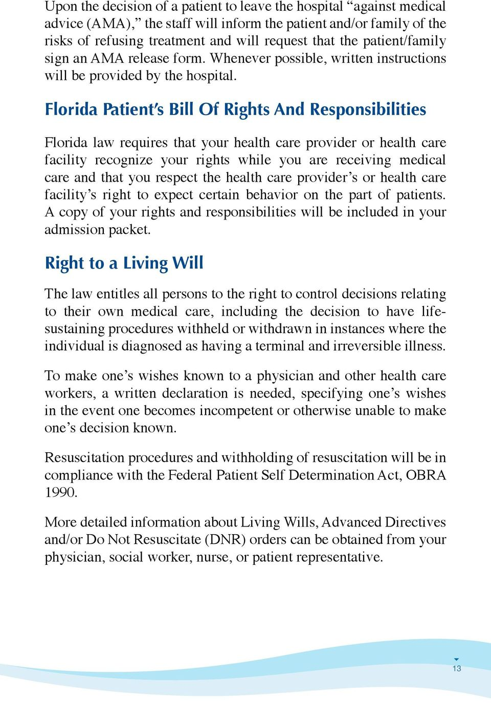 Florida Patient s Bill Of Rights And Responsibilities Florida law requires that your health care provider or health care facility recognize your rights while you are receiving medical care and that