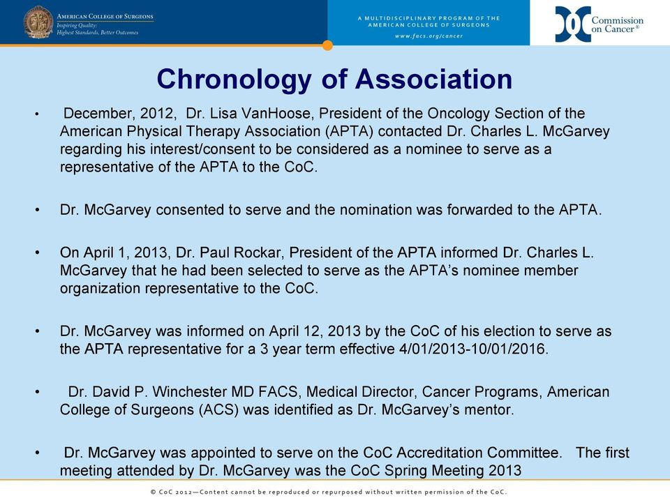 On April 1, 2013, Dr. Paul Rockar, President of the APTA informed Dr. Charles L. McGarvey that he had been selected to serve as the APTA s nominee member organization representative to the CoC. Dr. McGarvey was informed on April 12, 2013 by the CoC of his election to serve as the APTA representative for a 3 year term effective 4/01/2013-10/01/2016.