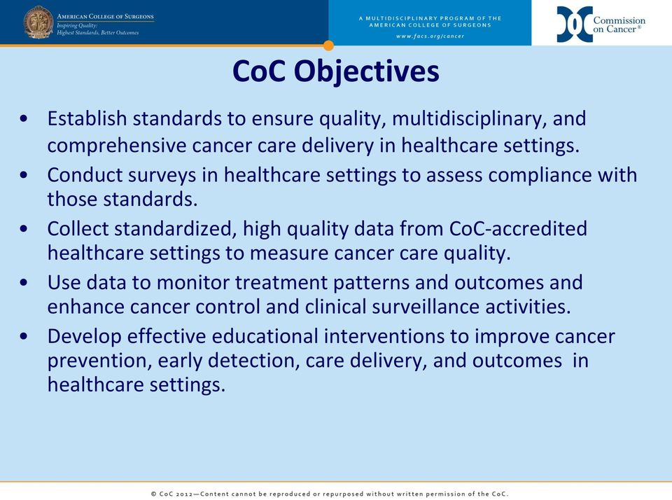Collect standardized, high quality data from CoC-accredited healthcare settings to measure cancer care quality.