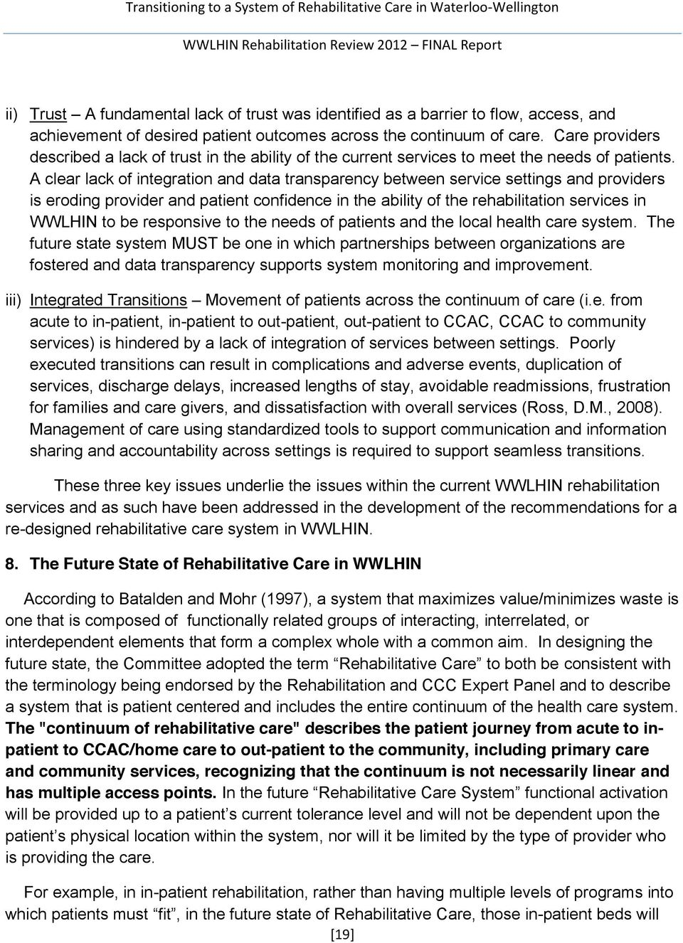 A clear lack of integration and data transparency between service settings and providers is eroding provider and patient confidence in the ability of the rehabilitation services in WWLHIN to be