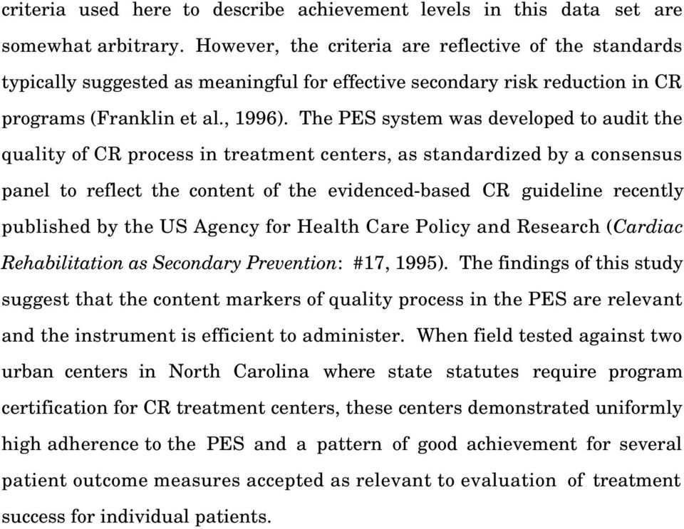 The PES system was developed to audit the quality of CR process in treatment centers, as standardized by a consensus panel to reflect the content of the evidenced-based CR guideline recently