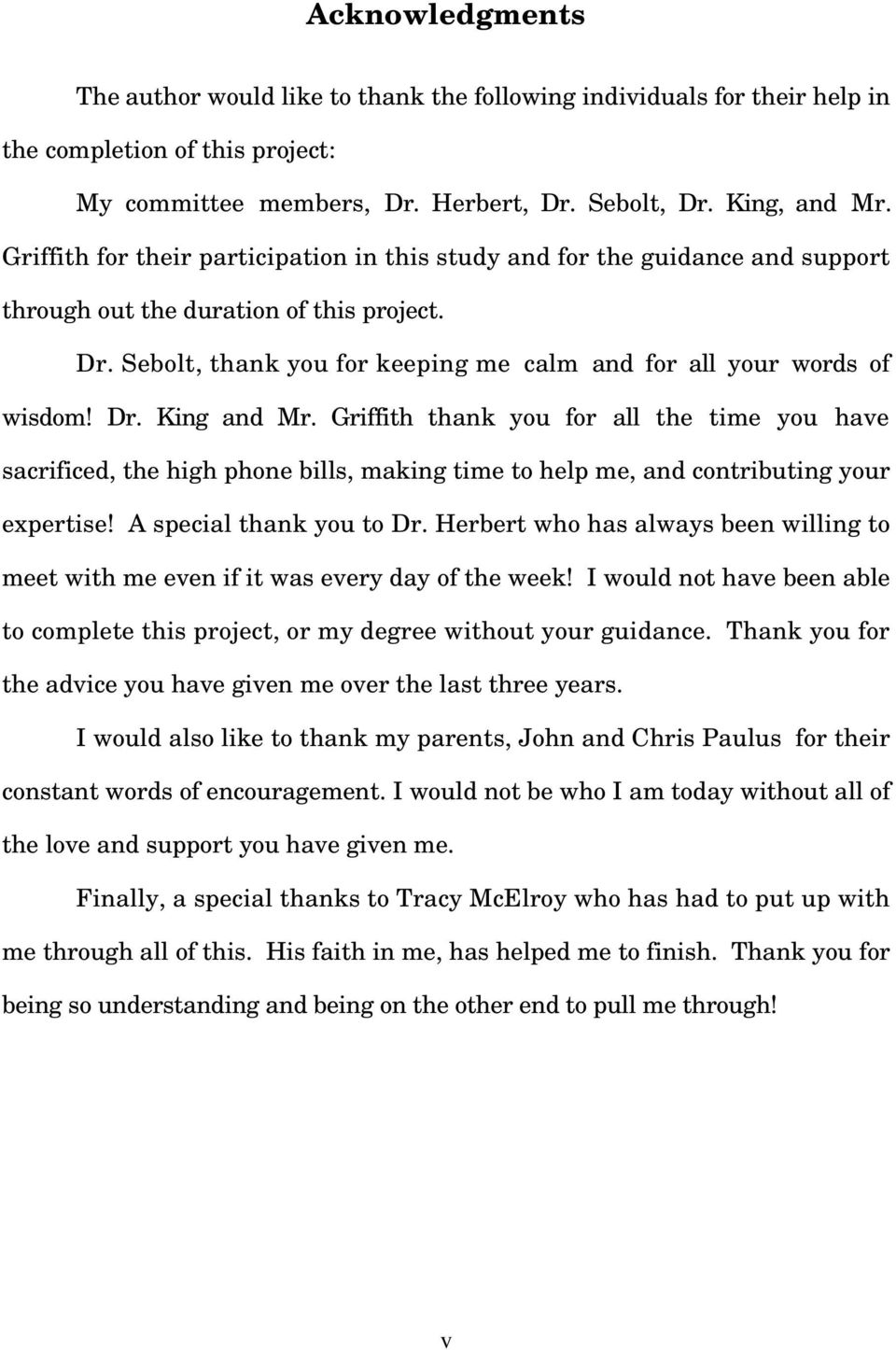 Dr. King and Mr. Griffith thank you for all the time you have sacrificed, the high phone bills, making time to help me, and contributing your expertise! A special thank you to Dr.