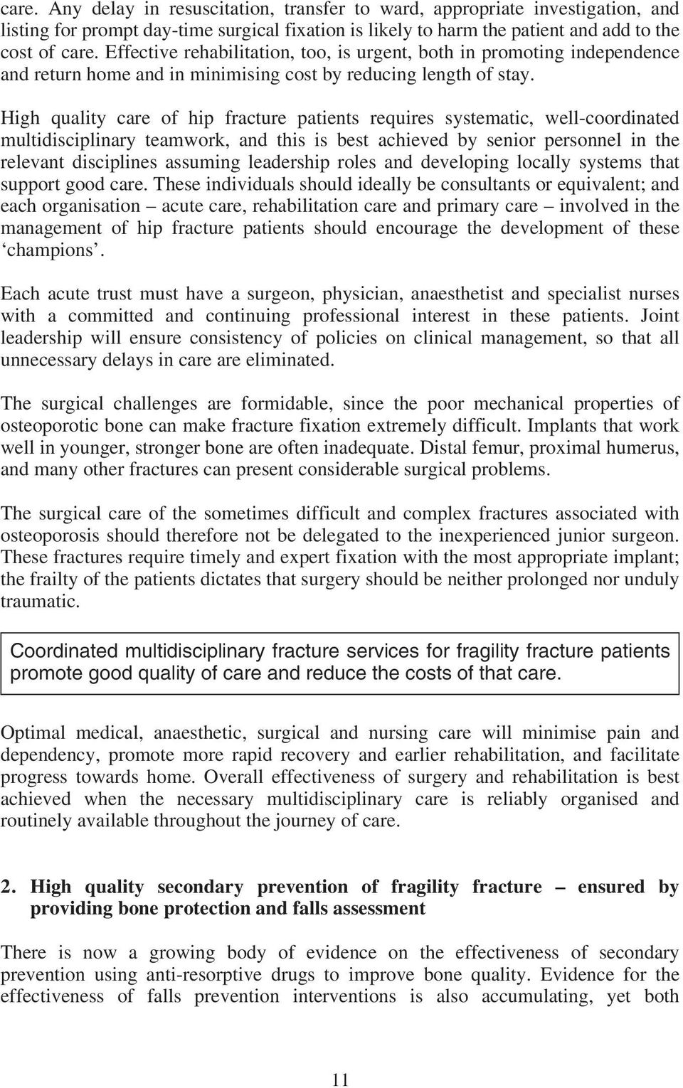 High quality care of hip fracture patients requires systematic, well-coordinated multidisciplinary teamwork, and this is best achieved by senior personnel in the relevant disciplines assuming