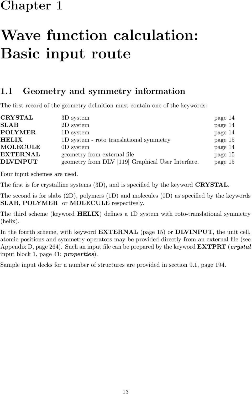 system - roto translational symmetry page 15 MOLECULE 0D system page 14 EXTERNAL geometry from external file page 15 DLVINPUT geometry from DLV [119] Graphical User Interface.