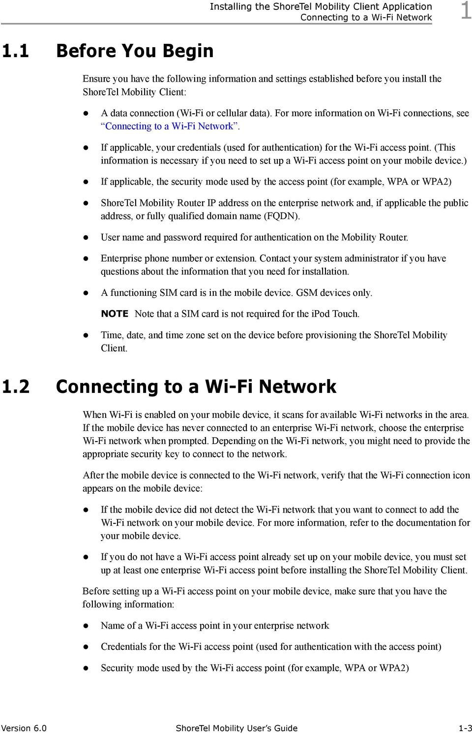 For more information on Wi-Fi connections, see Connecting to a Wi-Fi Network. If applicable, your credentials (used for authentication) for the Wi-Fi access point.