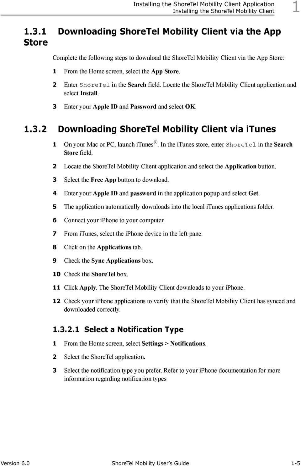 2 Enter ShoreTel in the Search field. Locate the ShoreTel Mobility Client application and select Install. 3 Enter your Apple ID and Password and select OK. 1.3.2 Downloading ShoreTel Mobility Client via itunes 1 On your Mac or PC, launch itunes.