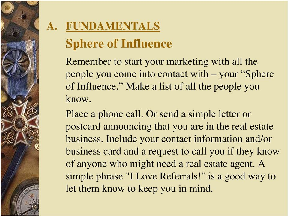 Or send a simple letter or postcard announcing that you are in the real estate business.