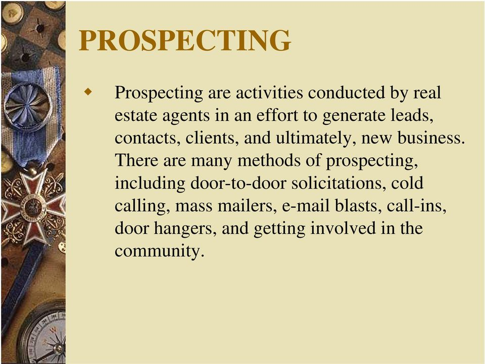 There are many methods of prospecting, including door-to-door solicitations, cold