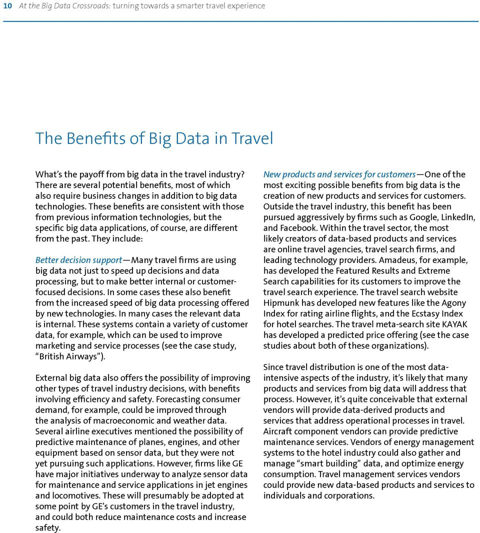 These benefits are consistent with those from previous information technologies, but the specific big data applications, of course, are different from the past.