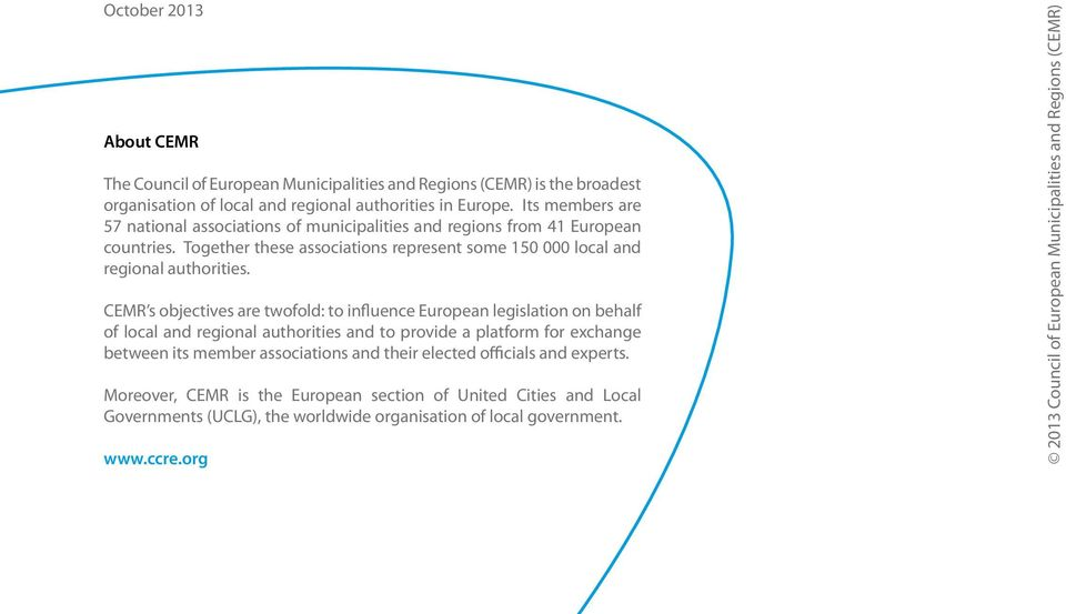 CEMR s objectives are twofold: to influence European legislation on behalf of local and regional authorities and to provide a platform for exchange between its member associations and their