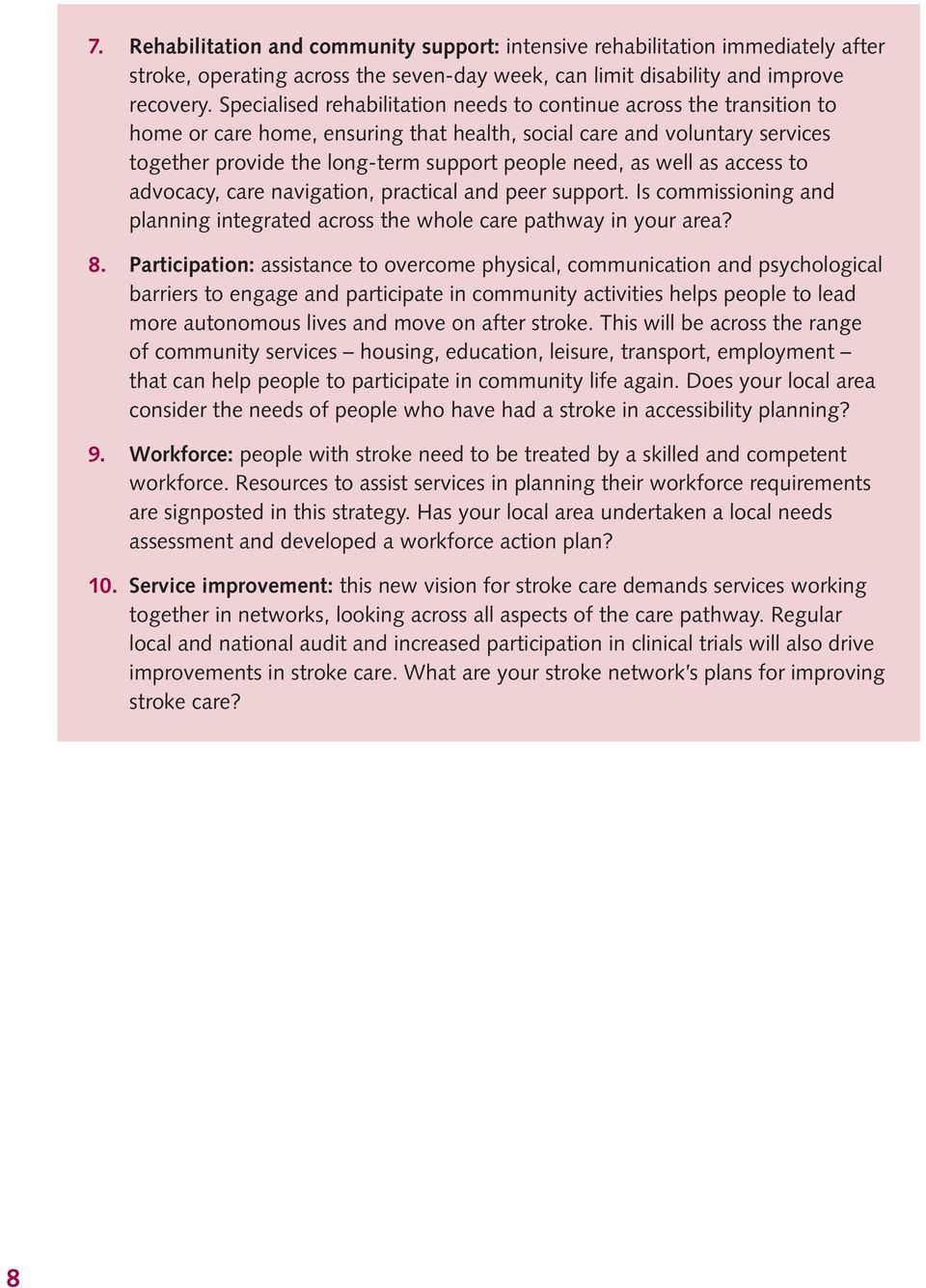 as well as access to advocacy, care navigation, practical and peer support. Is commissioning and planning integrated across the whole care pathway in your area? 8.