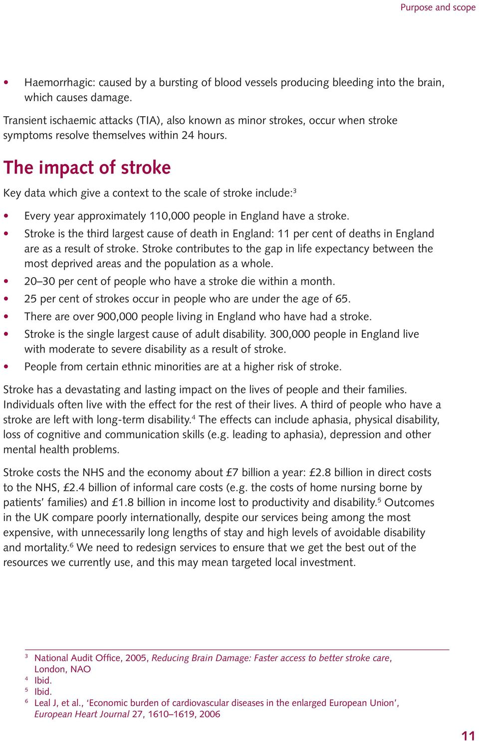 The impact of stroke Key data which give a context to the scale of stroke include: 3 Every year approximately 110,000 people in England have a stroke.