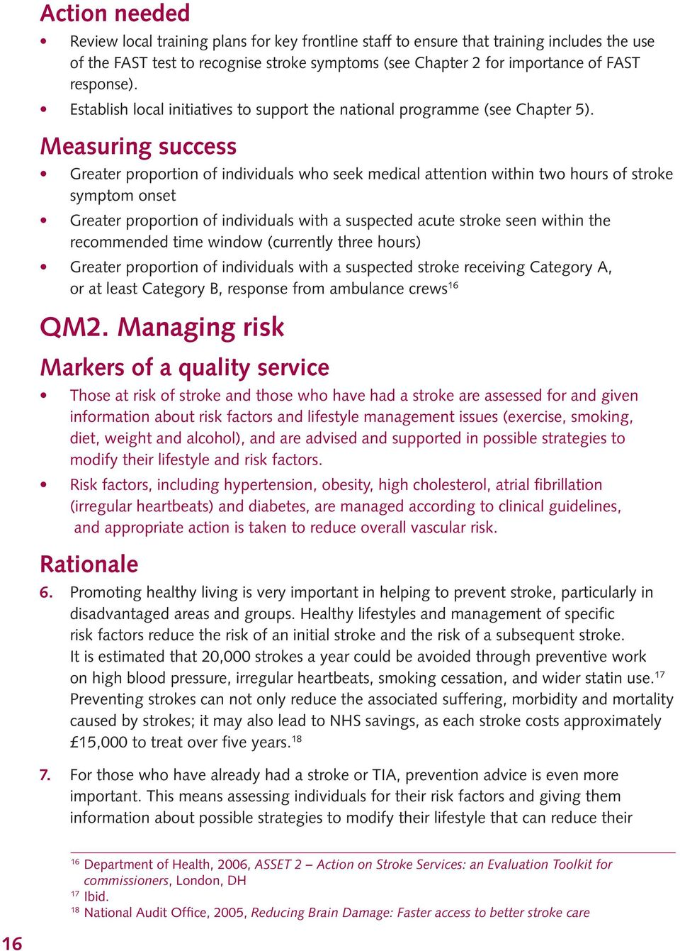 Measuring success Greater proportion of individuals who seek medical attention within two hours of stroke symptom onset Greater proportion of individuals with a suspected acute stroke seen within the