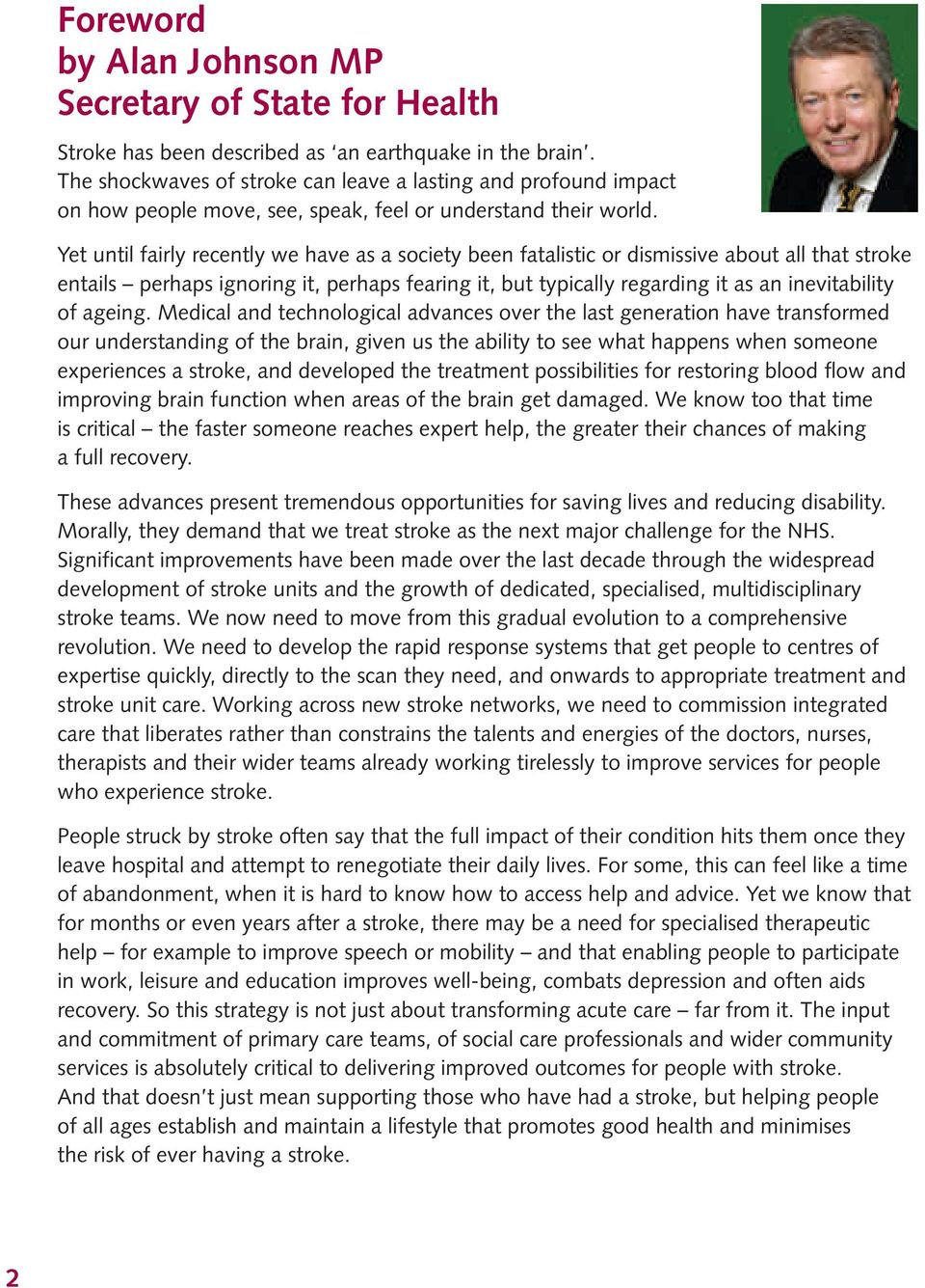 Yet until fairly recently we have as a society been fatalistic or dismissive about all that stroke entails perhaps ignoring it, perhaps fearing it, but typically regarding it as an inevitability of