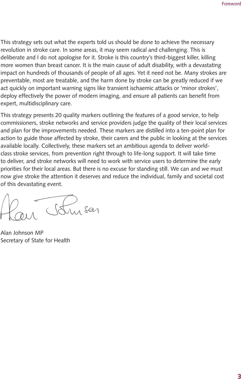 It is the main cause of adult disability, with a devastating impact on hundreds of thousands of people of all ages. Yet it need not be.