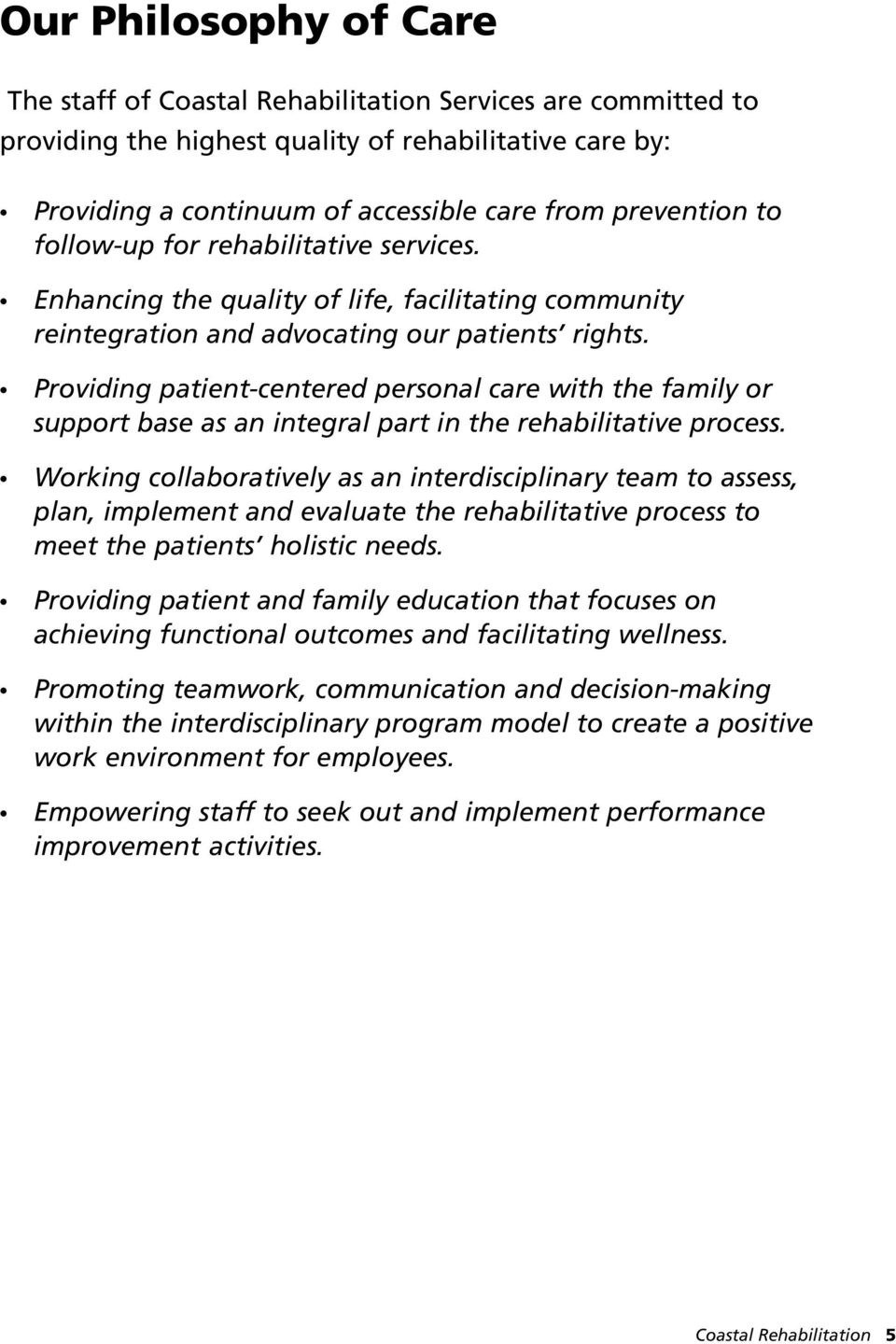 Providing patient-centered personal care with the family or support base as an integral part in the rehabilitative process.