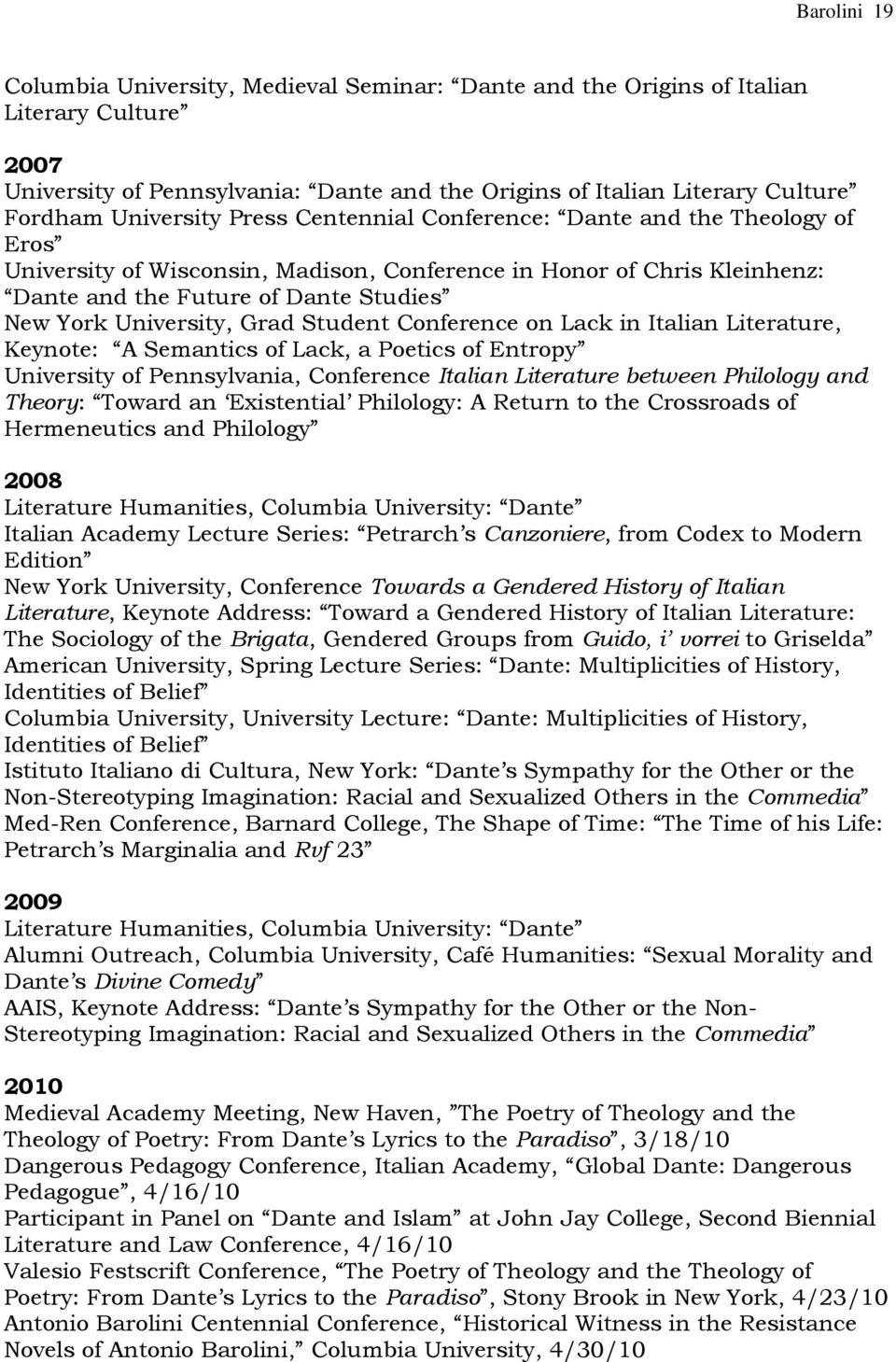 University, Grad Student Conference on Lack in Italian Literature, Keynote: A Semantics of Lack, a Poetics of Entropy University of Pennsylvania, Conference Italian Literature between Philology and