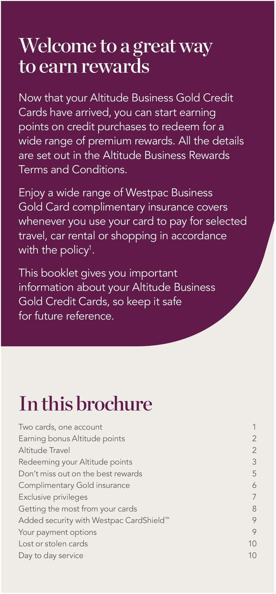 Enjoy a wide range of Westpac Business Gold Card complimentary insurance covers whenever you use your card to pay for selected travel, car rental or shopping in accordance with the policy 1.