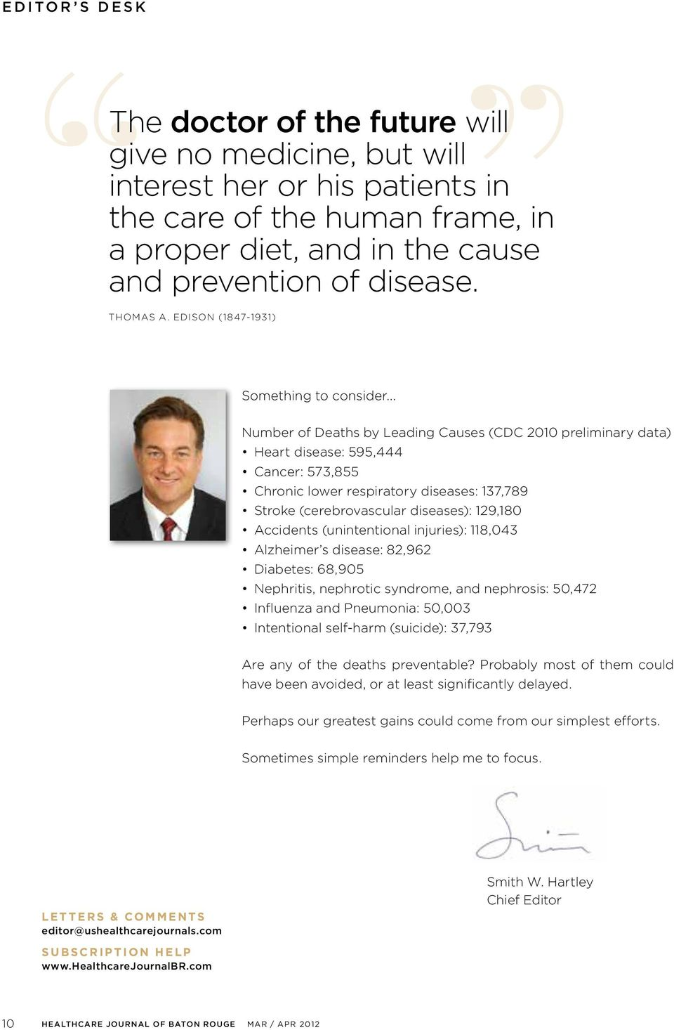 .. Number of Deaths by Leading Causes (CDC 2010 preliminary data) Heart disease: 595,444 Cancer: 573,855 Chronic lower respiratory diseases: 137,789 Stroke (cerebrovascular diseases): 129,180