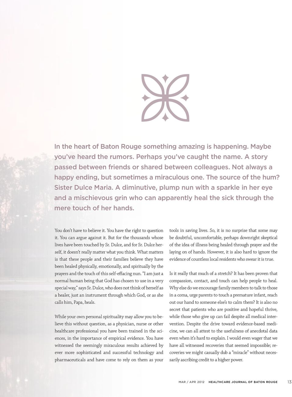 A diminutive, plump nun with a sparkle in her eye and a mischievous grin who can apparently heal the sick through the mere touch of her hands. You don t have to believe it.