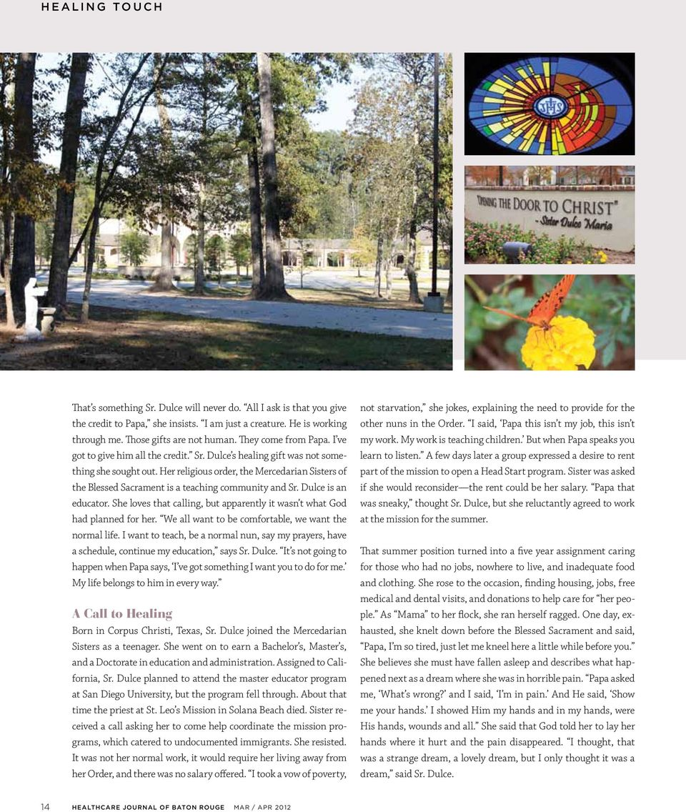 Her religious order, the Mercedarian Sisters of the Blessed Sacrament is a teaching community and Sr. Dulce is an educator.