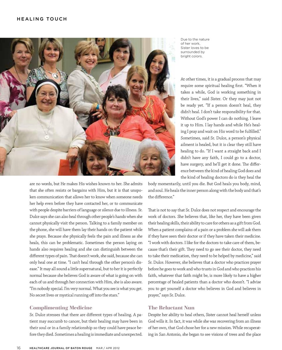communicate with people despite barriers of language or silence due to illness. Sr. Dulce says she can also heal through other people s hands when she cannot physically visit the person.