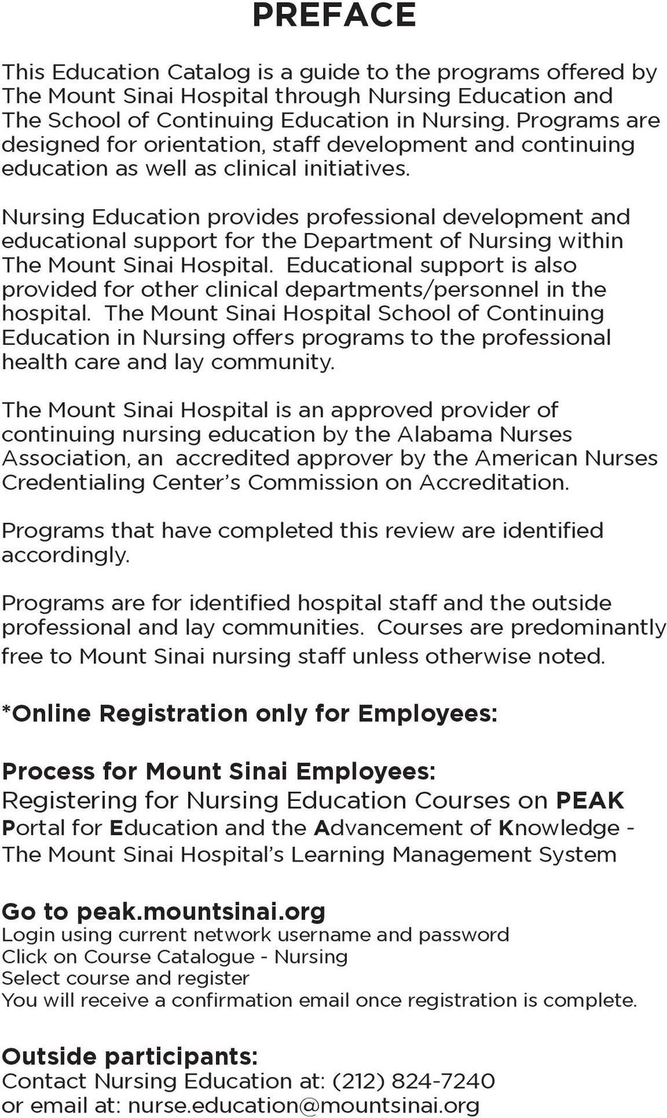 Nursing Education provides professional development and educational support for the Department of Nursing within The Mount Sinai Hospital.