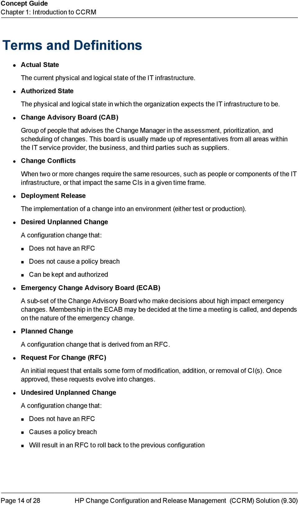 Change Advisory Board (CAB) Group of people that advises the Change Manager in the assessment, prioritization, and scheduling of changes.